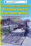 img - for The Search Engine Optimization Workbook For Lawn Care Business Owner Websites.: Step By Step Tips And Strategies To Improve Your Lawn Care Business Website Search Engine Rankings With SEO. book / textbook / text book