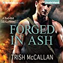 Forged in Ash: A Red-Hot SEALs Novel, Book 2 Audiobook by Trish McCallan Narrated by Luke Daniels