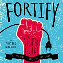Fortify: The Fighter's Guide to Overcoming Pornography Addiction | Livre audio Auteur(s) :  Fight the New Drug Narrateur(s) : Dan Hillaker