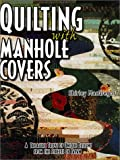 Quilting With Manhole Covers: A Treasure Trove of U