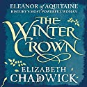 The Winter Crown: Eleanor of Aquitaine Trilogy, Book 2 (       UNABRIDGED) by Elizabeth Chadwick Narrated by Katie Scarfe