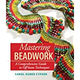 Mastering Beadwork: A Comprehensive Guide to Off-Loom Techniquesby Carol Huber Cypher