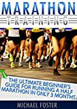 Marathon Training: The Ultimate Beginner's Guide For Running a Half Marathon in Only 3 Months (Marathon Training, marathon training beginners, marathon training guide)