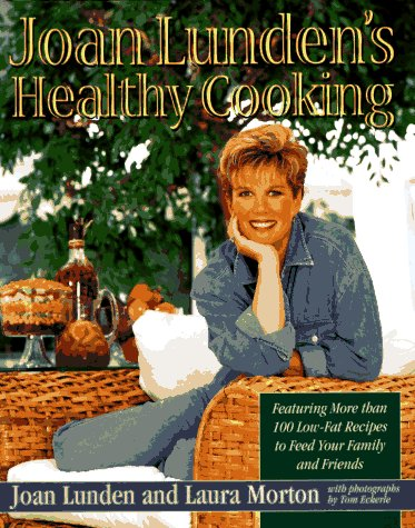 Joan Lunden's Healthy Cooking: Featuring More Than 100 Low-Fat Recipes to Feed Your Family and Friends, Joan Lunden, Laura Morton