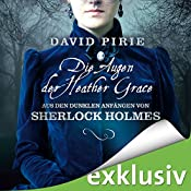 Die Augen der Heather Grace (Aus den dunklen Anfängen von Sherlock Holmes 1) | David Pirie