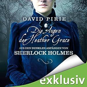 Die Augen der Heather Grace (Aus den dunklen Anfängen von Sherlock Holmes 1) Hörbuch