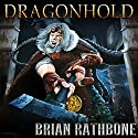Dragonhold: Book Two of the Artifacts of Power Trilogy: World of Godsland, Book 8 Audiobook by Brian Rathbone Narrated by Chris Snelgrove