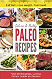 Delicious & Healthy Paleo Recipes: 44 Paleo Diet Breakfasts, Lunches, Dinners, Snacks & Desserts