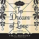 To Dream of Love (       UNABRIDGED) by M. C. Beaton Narrated by Lindy Nettleton