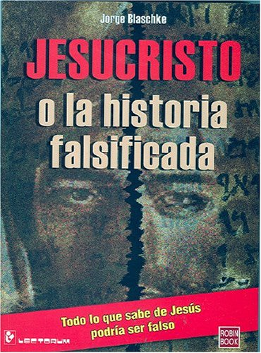 Jesucristo o la Historia Falsificada / Jesus Christ or the Falsified Story