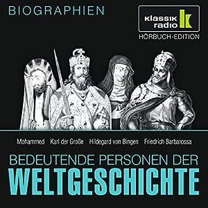 Bedeutende Personen der Weltgeschichte: Mohammed / Karl der Große / Hildegard von Bingen / Friedrich Barbarossa Hörbuch
