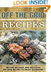 Off the Grid Recipes, Proven Methods...