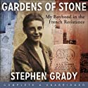 Gardens of Stone: My Boyhood in the French Resistance (       UNABRIDGED) by Stephen Grady, Michael Wright Narrated by Gordon Griffin, Luke Thompson