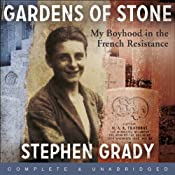 Gardens of Stone: My Boyhood in the French Resistance | [Stephen Grady, Michael Wright]