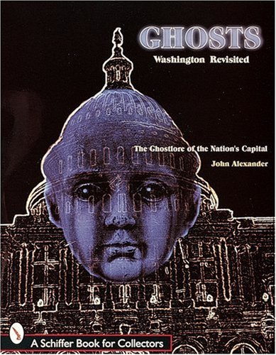 Ghosts Washington Revisited: The Ghostlore to the...