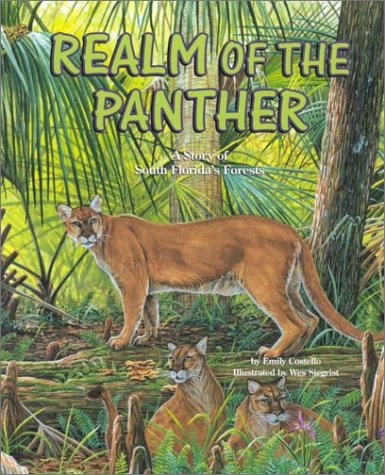 Realm of the Panther : A Story of South Floridas Forests, EMILY COSTELLO, WES SIEGRIST