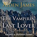 The Vampires' Last Lover: Dying of the Dark Vampires, Book 1 (       UNABRIDGED) by Aiden James Narrated by Stephanye Dussud