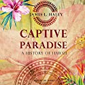 Captive Paradise: A History of Hawaii Audiobook by James L. Haley Narrated by Joe Barrett
