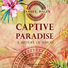Captive Paradise: A History of Hawaii Hörbuch von James L. Haley Gesprochen von: Joe Barrett