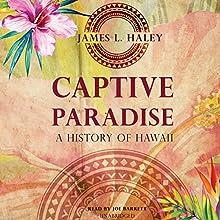 Captive Paradise: A History of Hawaii (       UNABRIDGED) by James L. Haley Narrated by Joe Barrett