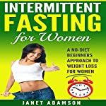 Intermittent Fasting for Women: A No-Diet Beginners Approach to Weight Loss | Janet Adamson