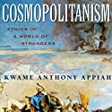 Cosmopolitanism: Ethics in a World of Strangers (Issues of Our Time) (       UNABRIDGED) by Kwame Anthony Appiah Narrated by Kwame Anthony Appiah