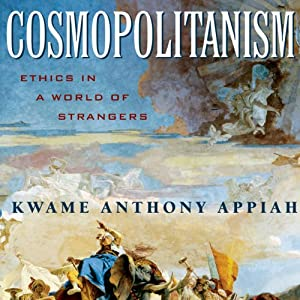 Cosmopolitanism: Ethics in a World of Strangers (Issues of Our Time) | [Kwame Anthony Appiah]