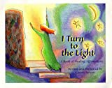 I Turn to the Light: A Book of Healing Affirmations (Weewisdom Books)