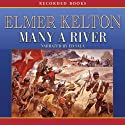 Many a River Audiobook by Elmer Kelton Narrated by Ed Sala