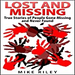Lost and Missing: True Stories of People Gone Missing and Never Found: Murder, Scandals, and Mayhem, Book 5) | Mike Riley
