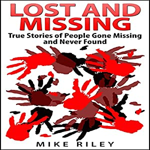 Lost and Missing: True Stories of People Gone Missing and Never Found Audiobook