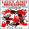 Lost and Missing: True Stories of People Gone Missing and Never Found: Murder, Scandals, and Mayhem, Book 5) (       UNABRIDGED) by Mike Riley Narrated by Paul Aulridge