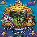 Ever After High: A Wonderlandiful World (       UNABRIDGED) by Shannon Hale Narrated by Kathleen McInerney