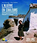 L'Alg�rie en couleurs : 1954-1962, Ph...