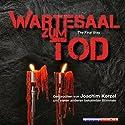 Wartesaal zum Tod Hörbuch von Harald Holzenleiter, Ralf M. Huhn Gesprochen von: Joachim Kerzel