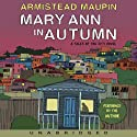 Mary Ann in Autumn: A Tales of the City Novel (       UNABRIDGED) by Armistead Maupin Narrated by Armistead Maupin