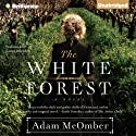 The White Forest (       UNABRIDGED) by Adam McOmber Narrated by Susan Duerden