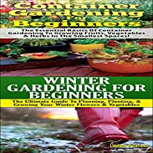 Gardening Box Set #4: Container Gardening for Beginners & Winter Gardening for Beginners (       UNABRIDGED) by Lindsey Pylarinos Narrated by Millian Quinteros