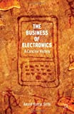 img - for The Business of Electronics: A Concise History book / textbook / text book