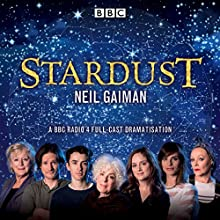 Stardust Radio/TV Program Auteur(s) : Neil Gaiman Narrateur(s) : Aisling Loftus, Alex Macqueen, Blake Ritson, Bryan Dick, Charlotte Riley, Frances Barber,  full cast