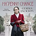 Ha'Penny Chance: Ivy Rose Series, Book 2 Audiobook by Gemma Jackson Narrated by Grainne Gillis
