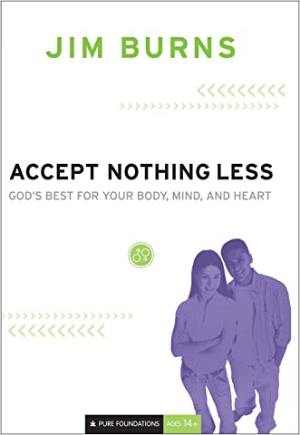 Accept Nothing Less (Pure Foundations): God's Best for Your Body, Mind, and Heart