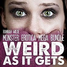 Monster Erotica Mega Bundle: Weird as It Gets (       UNABRIDGED) by Hannah Wilde Narrated by Hannah Wilde