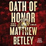 Oath of Honor: A Thriller | Matthew Betley