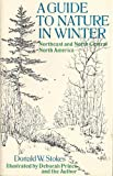A guide to nature in winter: Northeast and north central North America (0316817201) by Stokes, Donald W