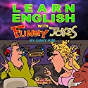 Learn English with Funny Jokes Audiobook by Gary Kim Narrated by John Graves