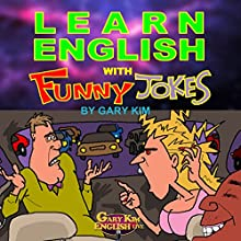 Learn English with Funny Jokes (       UNABRIDGED) by Gary Kim Narrated by John Graves