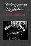 Shakespearean Negotiations: The Circulation of Social Energy in Renaissance England (The New Historicism: Studies in Cultural Poetics) (No. 84)