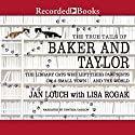 The True Tails of Baker and Taylor: The Library Cats Who Left Their Pawprints on a Small Town...and the World Audiobook by Jan Louch, Lisa Rogak Narrated by Cynthia Darlow