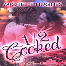1/2 Cocked Audiobook by Michelle Hughes Narrated by Marcio Catalano, Veronica Pace